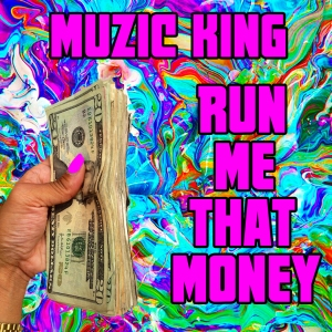 Run Me That Money - Muzic King