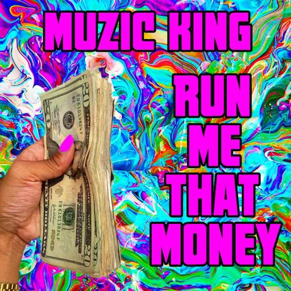 Run-Me-That-Money Muzic King.jpg