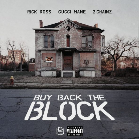 RICK ROSS – BUY BACK THE BLOCK (FEAT. 2 CHAINZ & GUCCI MANE).jpg